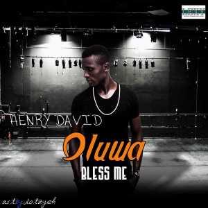 Henry David - Oluwa Bless Me